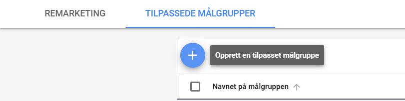 slik lager du tilpassede intensjonsmålgrupper i Google ads målgruppestyring